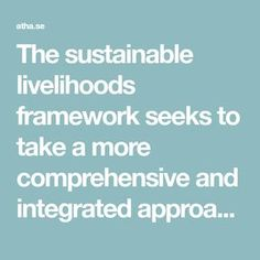 The sustainable livelihoods framework seeks to take a more comprehensive and integrated approach to poverty than traditional interpretations, which largely considered poverty in relation to a narrow set of indicators (such as income and productivity). Building upon prior work by organizations such as the Institute for Development Studies at the University of Sussex1 and Oxfam,2 The British Department for International Development (DFID) Sustainable Livelihoods Framework was developed in… International Development, Productivity, Sustainability, Organizations, University, British, Traditional, Building, Buildings