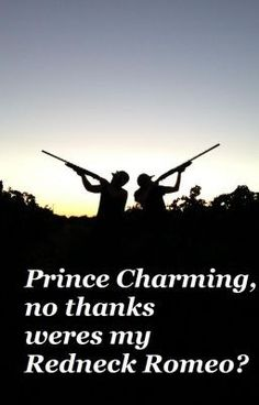 """Prince Charming, no thanks weres my Redneck Romeo? - opening morning"" by okiechick - ""Every little girl wants to grow up and marry prince charming because according to Disney that's what…"""
