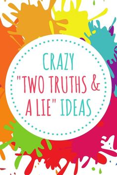 Getting ready for a good game of Two Truths and a Lie? You better be prepared with some lies and facts that you don't mind sharing! Check out this list that will ensure success with the game!