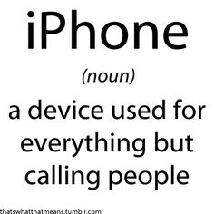 iPhone (noun) - a device used for everything but calling people submitted by Niels