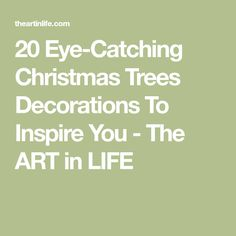 20 Eye-Catching Christmas Trees Decorations To Inspire You - The ART in LIFE