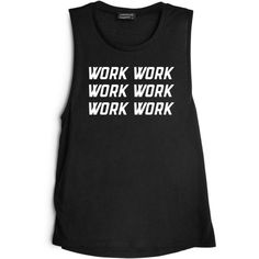 WORK WORK WORK WORK WORK WORK [MUSCLE TANK] (66 CAD) ❤ liked on Polyvore featuring tops and muscle tank
