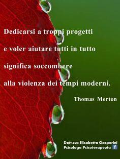 Dedicarsi a troppi progetti e voler aiutare tutti in tutto significa soccombere alla violenza dei tempi moderni. Thomas Merton