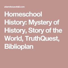 Homeschool History: Mystery of History, Story of the World, TruthQuest, Biblioplan