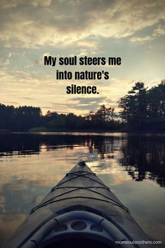 58 Ideas For Mother Nature Quotes Inspirational Kayaking Quotes, Hiking Quotes, Kayaking Tips, Mother Nature Quotes, Quotes About Nature, Quotes About Lakes, Quotes About Silence, Kayak Pictures, Lake Quotes
