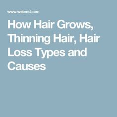 Thicker Hair How Hair Grows, Thinning Hair, Hair Loss Types and Causes