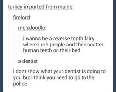 Reverse tooth fairy