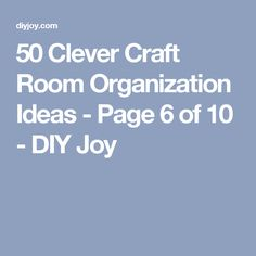 50 Clever Craft Room Organization Ideas - Page 6 of 10 - DIY Joy