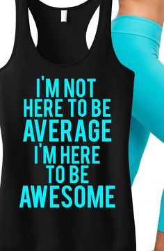 """Awesome Inspirational """"I'm not here to be Average, I'm here to be AWESOME"""" #Fitness #running"""