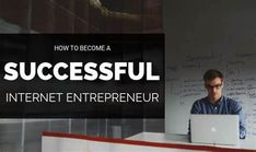 8 Steps to Become a Successful Internet Entrepreneur