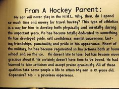 Well put after 14 years of year round hockey I'm broke but the man my son has become and the structure he has obtained are well worth it ..Life won't be the same without hockey
