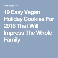 19 Easy Vegan Holiday Cookies For 2016 That Will Impress The Whole Family