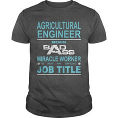 Because Badass Miracle Worker Is Not An Official Job Title AGRICULTURAL ENGINEER…