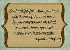 Be thankful for what you have!