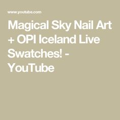 Magical Sky Nail Art + OPI Iceland Live Swatches! - YouTube