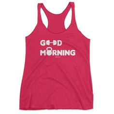 Good Morning Workout Tank Top - cute workout shirts, workout tank tops, gym shirts, workout shirts for women