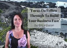 """""""Focus On Follow-Through To Build Your Business Fast"""" by Erica Duran"""