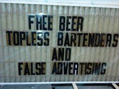 Free Beer, Topless Bartenders, and False Advertising, Funny Signs Funny Bar Signs, Pub Signs, Beer Signs, Sidewalk Signs, False Advertising, Free Beer, Cool Bars, At Least, Hilarious