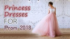 New Princess Prom Dresses 2018 | Top 20+ Formal Evening Gowns, Party Dre...