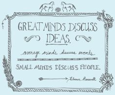 small minds discuss people -->eleanor roosevelt