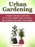 Free Kindle Book -  [Crafts & Hobbies & Home][Free] Urban Gardening: 25 Unique Small Space Garden Ideas for Growing Vegetables Easily. Great Tips on How to Become a Successful Urban Gardener (Urban Gardening, Small Space, Growing Vegetables) Check more at http://www.free-kindle-books-4u.com/crafts-hobbies-homefree-urban-gardening-25-unique-small-space-garden-ideas-for-growing-vegetables-easily-great-tips-on-how-to-become-a-successful-urban-gardener-urban-gardening-sma/