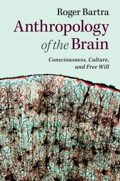 Anthropology of the Brain: Consciousness, Culture, and Fr... https://www.amazon.com/dp/1107629829/ref=cm_sw_r_pi_dp_x_oETByb8D2T8W7