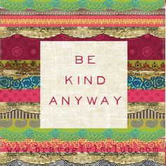 """""""Be Kind Anyway"""""""