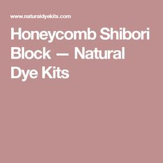 Honeycomb Shibori Block — Natural Dye Kits
