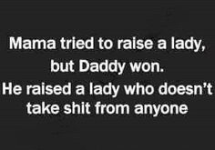 My daddy was a construction worker and sailor- that man could put the words together like poetry! Great Quotes, Quotes To Live By, Me Quotes, Funny Quotes, Inspirational Quotes, Quotable Quotes, Daddy Quotes, Mother Quotes, Funny Father Daughter Quotes