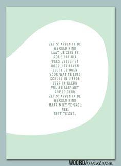 Zet stappen in de wereld kind…Ze groeien zo snel op, soms zou je willen dat het iets minder vlug gaat. Words Quotes, Qoutes, Sayings, Happy Birthday Daughter, Quotes For Kids, Cool Words, Favorite Quotes, Things To Think About, Poems