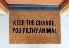 "DIY Home Alone Inspired ""Keep The Change, You Filthy Animal"" Doormat"