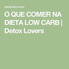O QUE COMER NA DIETA LOW CARB | Detox Lovers