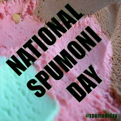 National Spumoni Day - August 21, 2015
