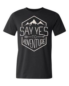 """""""Say Yes To Adventure"""" Tee"""