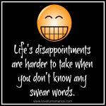 Life's disappointments are harder to take