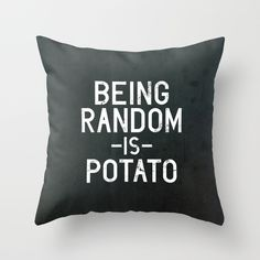 "We agree with Vectored Life. Pick up this ""Random"" Throw Pillow, available in several indoor and outdoor sizes at Society6."
