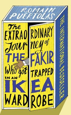 The Extraordinary Journey of the Fakir who got Trapped in an Ikea Wardrobe: Amazon.co.uk: Romain Puertolas: Books