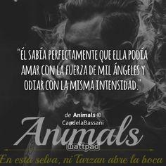 """él sabía perfectamente que ella podía amar con la fuerza de mil ángeles y odiar con la misma intensidad."" - de Animals ©  (en Wattpad) https://www.wattpad.com/262861331?utm_source=ios&utm_medium=pinterest&utm_content=share_quote&wp_page=quote&wp_uname=aaaaaazzzz88888&wp_originator=08ygFjk%2Fittd4uo60%2F0WmQuYULwSDHUzQVBdRmGT5e8Fl9cFl0RcLZU%2B8t280x4rd8X8%2FmAvwpNnWhS5u0rqPd1u7MRFSpwbDdAF0KWCVwxIC6%2B2sod0XlCwKFXPuQ6N #quote #wattpad"