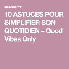 10 ASTUCES POUR SIMPLIFIER SON QUOTIDIEN – Good Vibes Only