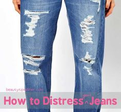 Jeans...Jeans..how we love our jeans. If you want to mix it up and take your jeans to a whole new level... learn how to perfectly distressed your jeans like a pro.. in video.