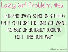 lazy girl problems i do that so much