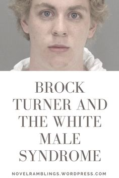 Oh Irony: Brock Turner and the White Male Syndrome | Nerdy and Wordy