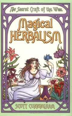 Magical Herbalism: The Secret Craft of the Wise by Scott Cunningham #Witch #Library