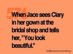 "When Jace sees clary in her gown at the bridal shop and d her, ""You looks beautiful."""