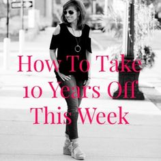 Hello friends! Yesterday I mentioned that I shared in my talk over the weekend, How To Take 10 Years Off This Week, so I'm sharing them with you today.