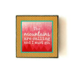"""""""The mountains are calling and I must go."""" Handmade Tile Magnets by Biscotti Designs on Etsy  Tag: mountain, mountain mama, snowboarding, skiing,downhill skiing, snow bunny, skier, winter, Colorado, Montana, Utah, gifts for skiers, skiing gifts, magnet, mountain magnet"""