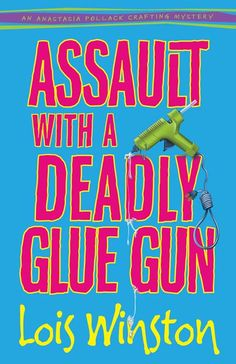 """Assault With a Deadly Glue Gun, the first book in the critically acclaimed Anastasia Pollack Crafting Mysteries. Received starred reviews from Publishers Weekly and Booklist. Called, """"North Jersey's more mature answer to Stephanie Plum"""" by Kirkus Reviews. ForWords Book of the Year nominee. www.loiswinston.com"""