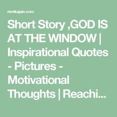 Short Story ,GOD IS AT THE WINDOW | Inspirational Quotes - Pictures -  Motivational Thoughts | Reaching Out & Touching Hearts