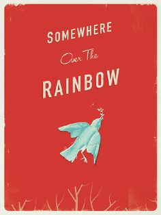 somewhere over the rainbow~Going to Oz made my generation believe this~and Judy singing it from deep within herself sold it.
