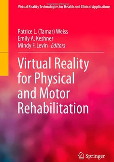 Virtual Reality for Physical and Motor Rehabilitation (2014). Patrice L. Weiss et al (Eds)